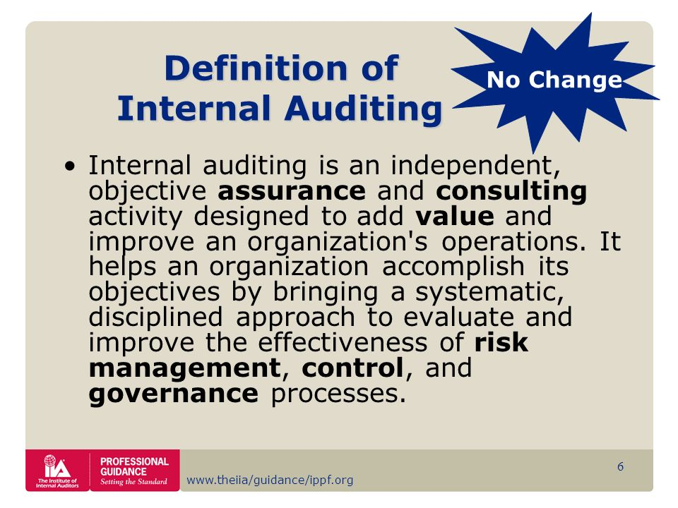 www.theiia/guidance/ippf.org 6 Definition of Internal Auditing Internal auditing is an independent, objective assurance and consulting activity design