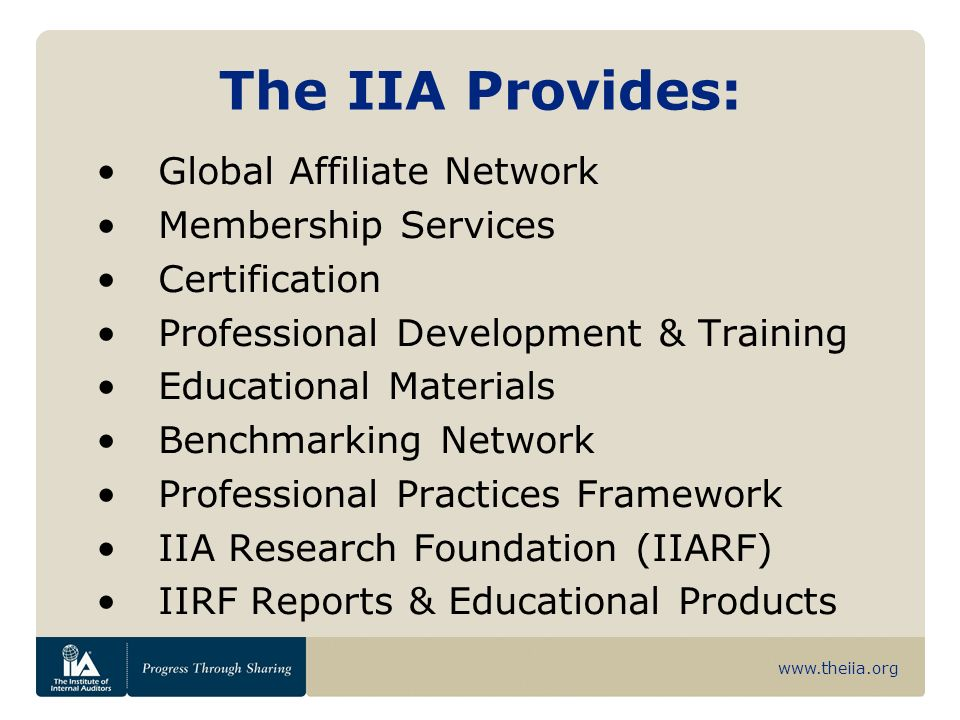 www.theiia.org The IIA Provides: Global Affiliate Network Membership Services Certification Professional Development & Training Educational Materials