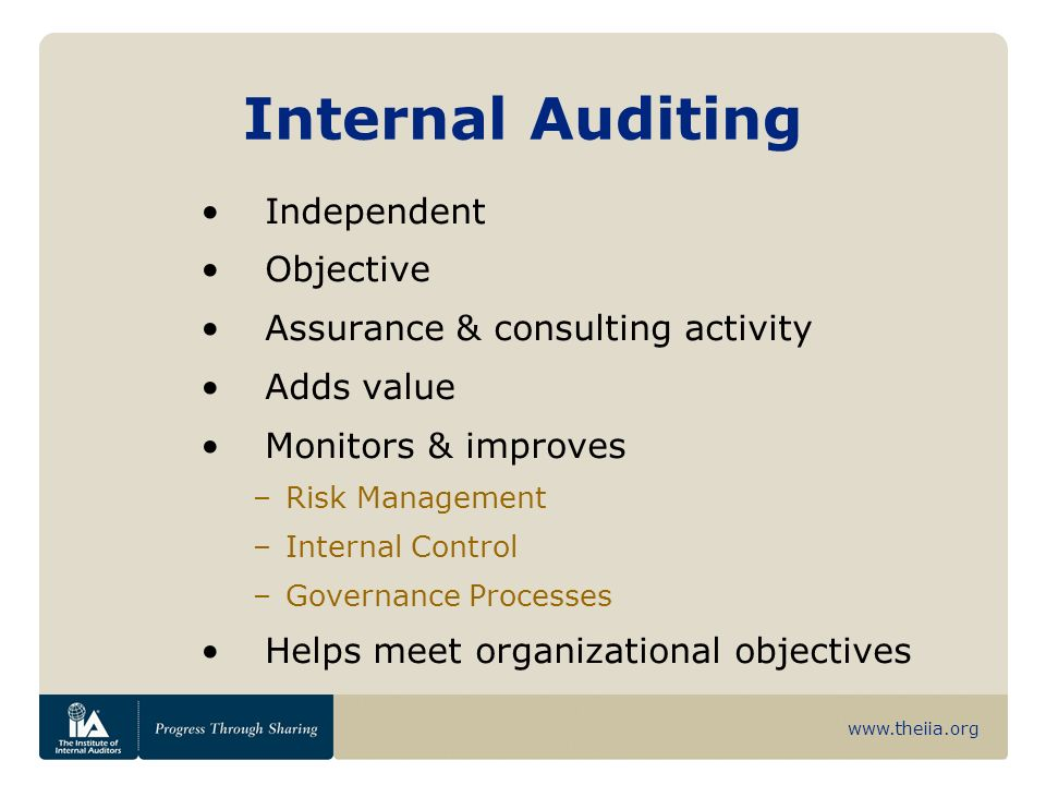 www.theiia.org Internal Auditors: Evaluate Risk Confirm Information Analyze Operations Monitor Ethics Review Compliance Recommend Controls Assure Safeguards