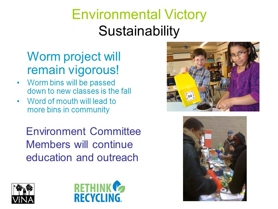 Environmental Victory Sustainability Worm project will remain vigorous.