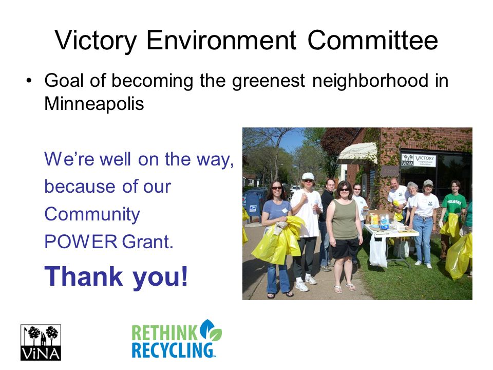 Victory Environment Committee Goal of becoming the greenest neighborhood in Minneapolis Were well on the way, because of our Community POWER Grant.