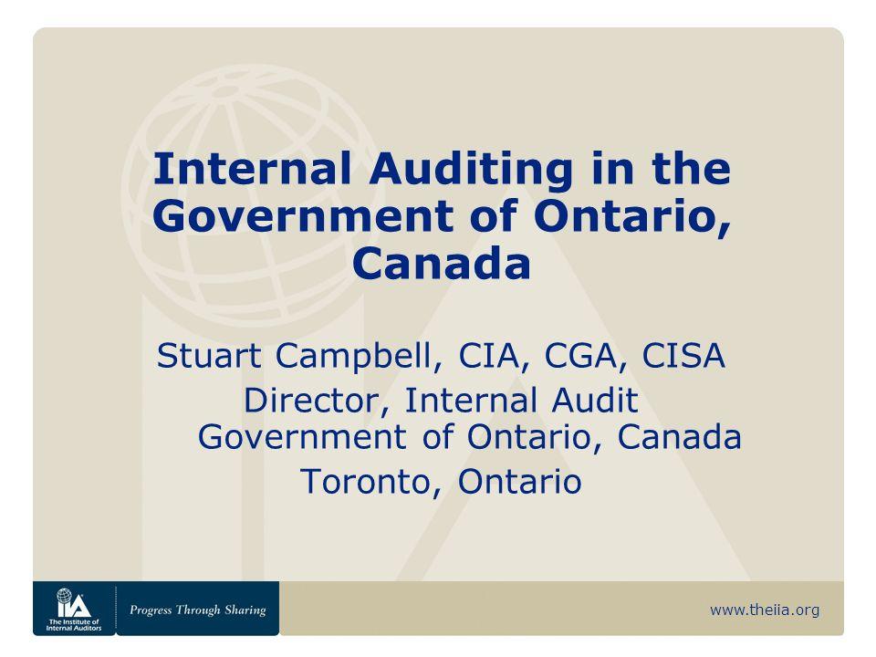 www.theiia.org Internal Auditing in the Government of Ontario, Canada Stuart Campbell, CIA, CGA, CISA Director, Internal Audit Government of Ontario, Canada Toronto, Ontario
