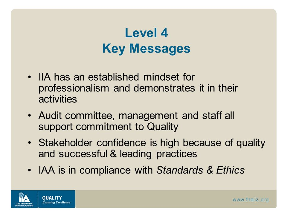 www.theiia.org Level 4 Key Messages IIA has an established mindset for professionalism and demonstrates it in their activities Audit committee, manage