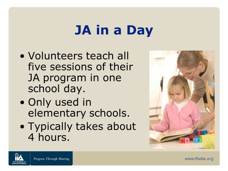 www.theiia.org Classroom Volunteer Commit one hour per week for six to 14 weeks teaching any of the programs offered through JA.