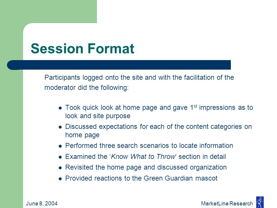 June 8, 2004 MarketLine Research Session Format Participants logged onto the site and with the facilitation of the moderator did the following: Took q