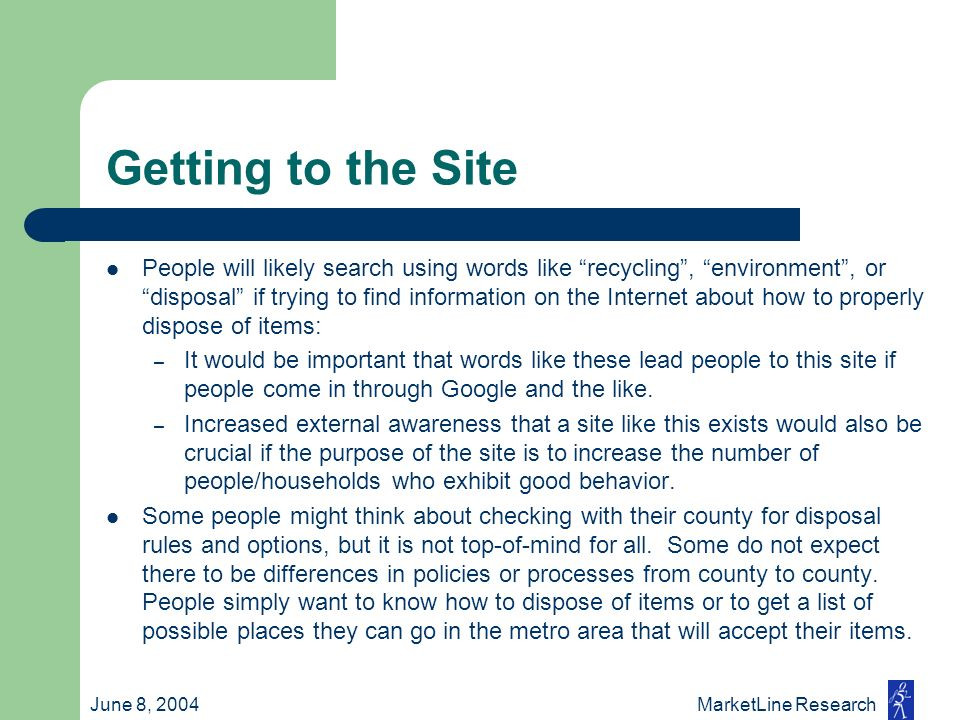 June 8, 2004 MarketLine Research Getting to the Site People will likely search using words like recycling, environment, or disposal if trying to find