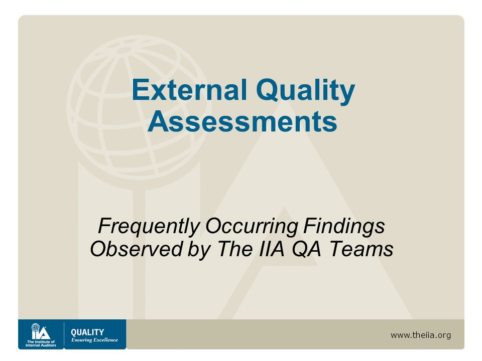 www.theiia.org External Quality Assessments Frequently Occurring Findings Observed by The IIA QA Teams