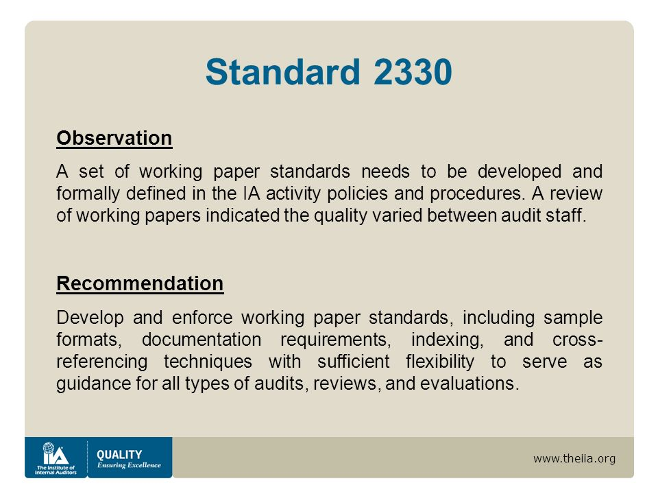 www.theiia.org Standard 2330 Observation A set of working paper standards needs to be developed and formally defined in the IA activity policies and procedures.