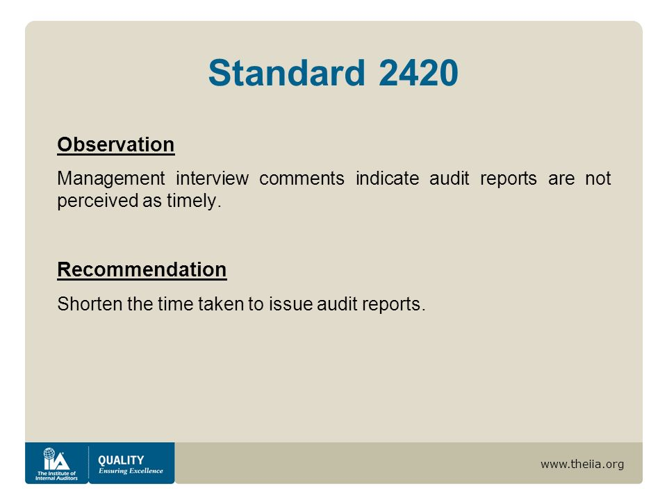 www.theiia.org Standard 2420 Observation Management interview comments indicate audit reports are not perceived as timely.