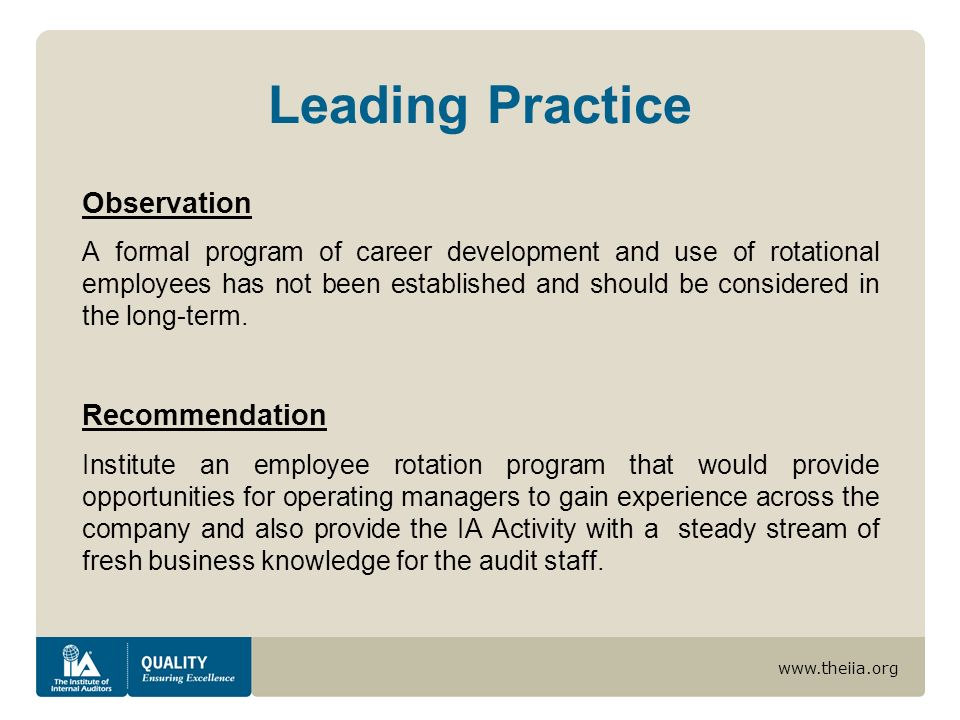 www.theiia.org Leading Practice Observation A formal program of career development and use of rotational employees has not been established and should be considered in the long-term.