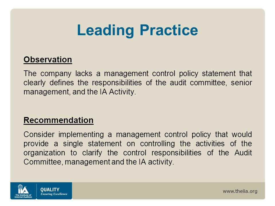 www.theiia.org Leading Practice Observation The company lacks a management control policy statement that clearly defines the responsibilities of the audit committee, senior management, and the IA Activity.