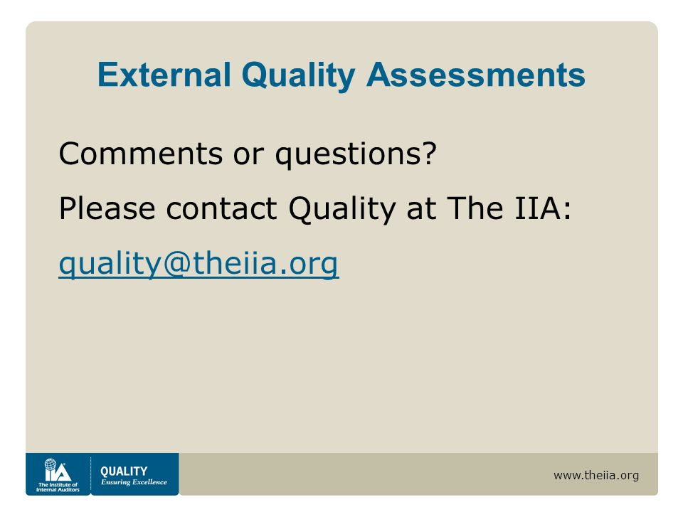 www.theiia.org External Quality Assessments Comments or questions.