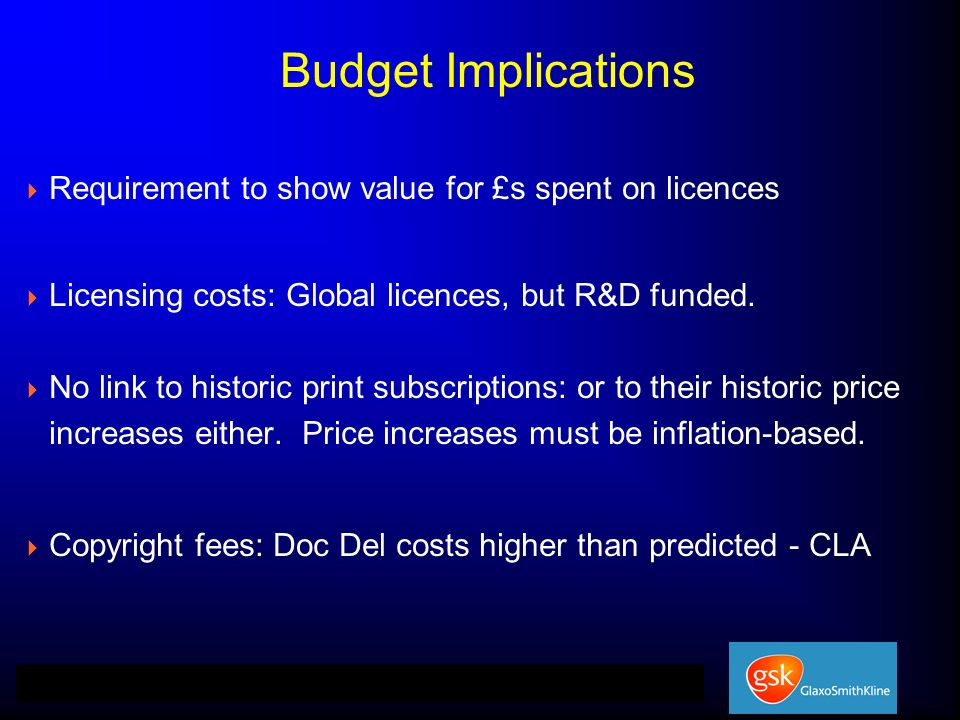 Requirement to show value for £s spent on licences Licensing costs: Global licences, but R&D funded.