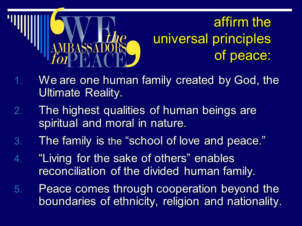 affirm the universal principles of peace: 1.
