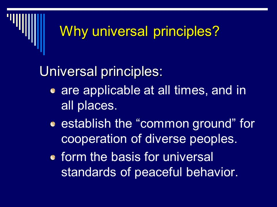 Why universal principles. Universal principles: are applicable at all times, and in all places.
