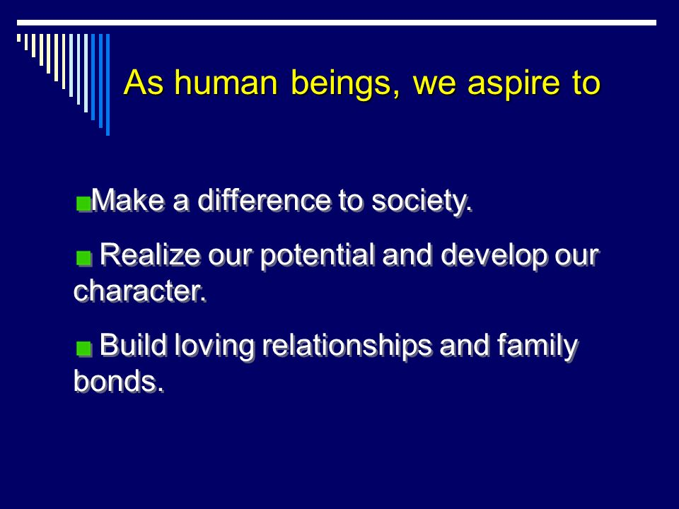 As human beings, we aspire to Make a difference to society.