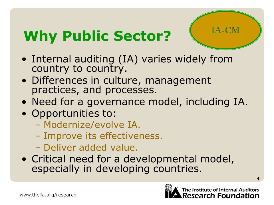 www.theiia.org/research 4 Why Public Sector? Internal auditing (IA) varies widely from country to country. Differences in culture, management practice