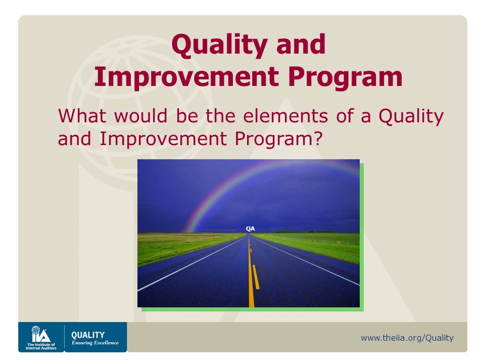 www.theiia.org/Quality Quality and Improvement Program What would be the elements of a Quality and Improvement Program.
