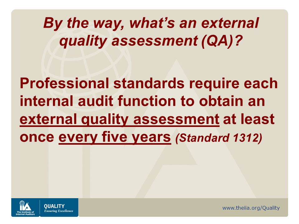 www.theiia.org/Quality By the way, whats an external quality assessment (QA).