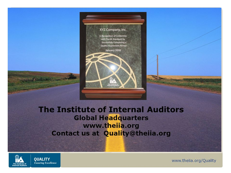 www.theiia.org/Quality This presentation is from The Institute of Internal Auditors Global Headquarters www.theiia.org Contact us at Quality@theiia.org