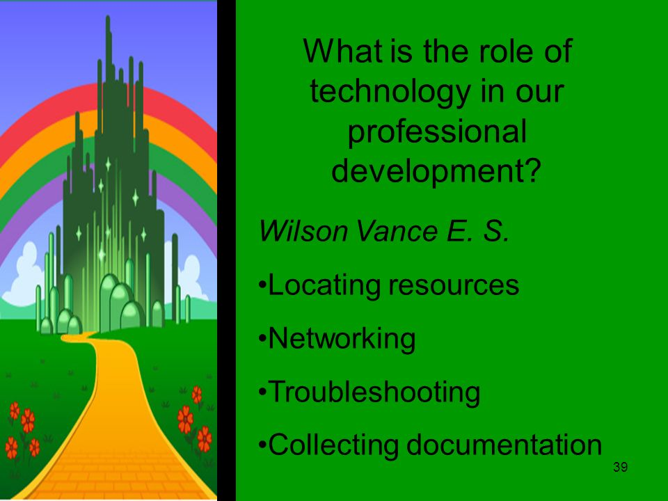 What is the role of technology in our professional development.