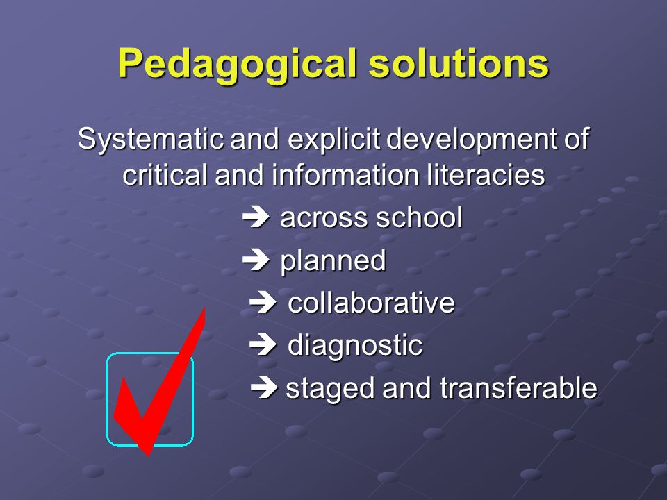 Pedagogical solutions Systematic and explicit development of critical and information literacies across school across school planned planned collabora