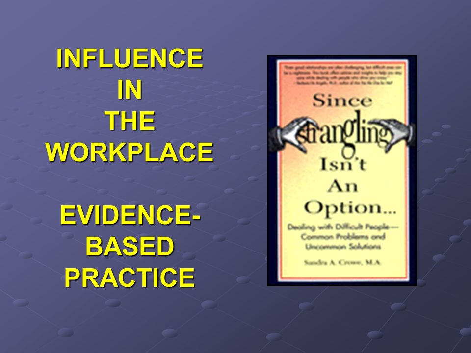 INFLUENCEINTHEWORKPLACE EVIDENCE- BASED PRACTICE