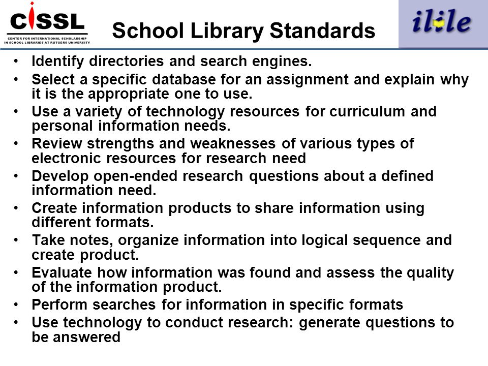 School Library Standards Identify directories and search engines. Select a specific database for an assignment and explain why it is the appropriate o