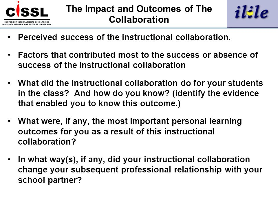 The Impact and Outcomes of The Collaboration Perceived success of the instructional collaboration. Factors that contributed most to the success or abs