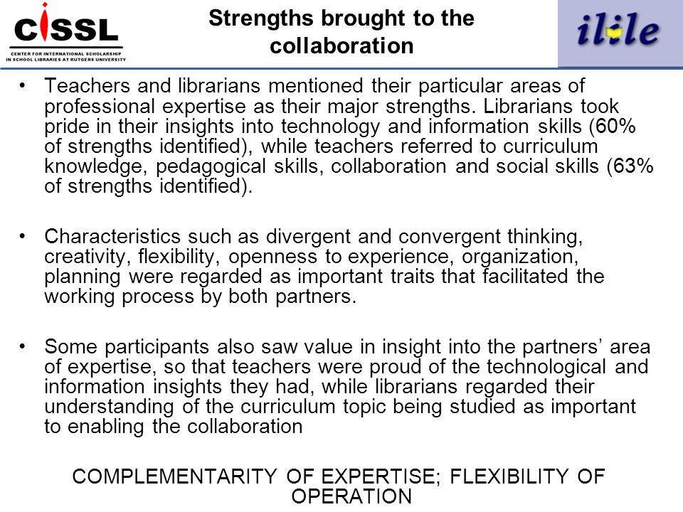 Strengths brought to the collaboration Teachers and librarians mentioned their particular areas of professional expertise as their major strengths. Li