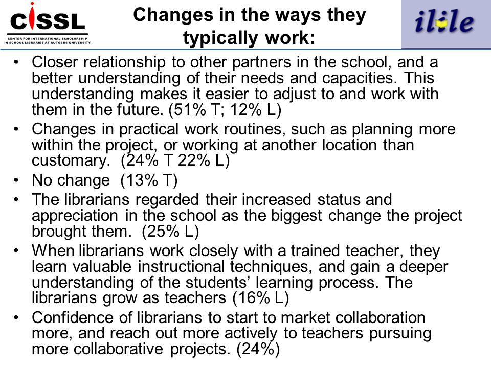 Changes in the ways they typically work: Closer relationship to other partners in the school, and a better understanding of their needs and capacities