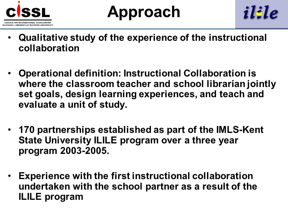Approach Qualitative study of the experience of the instructional collaboration Operational definition: Instructional Collaboration is where the class