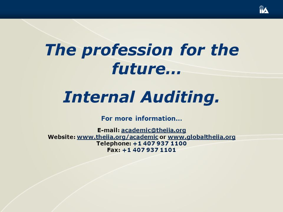 For more information…   Website:   or   Telephone: Fax: The profession for the future… Internal Auditing.