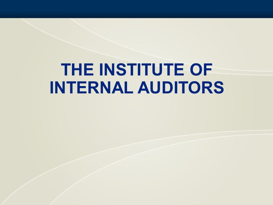 THE INSTITUTE OF INTERNAL AUDITORS (IIA) International Professional Association Established in 1941 Global Headquarters – Altamonte Springs, Florida, U.S.A.