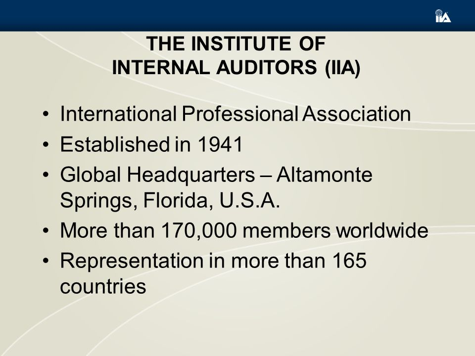 THE IIA VISION The IIA is the internal audit profession s global voice, recognized authority, acknowledged leader, chief advocate, and principal educator.