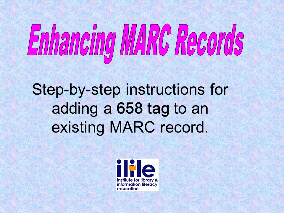 Step-by-step instructions for adding a 658 tag to an existing MARC record.