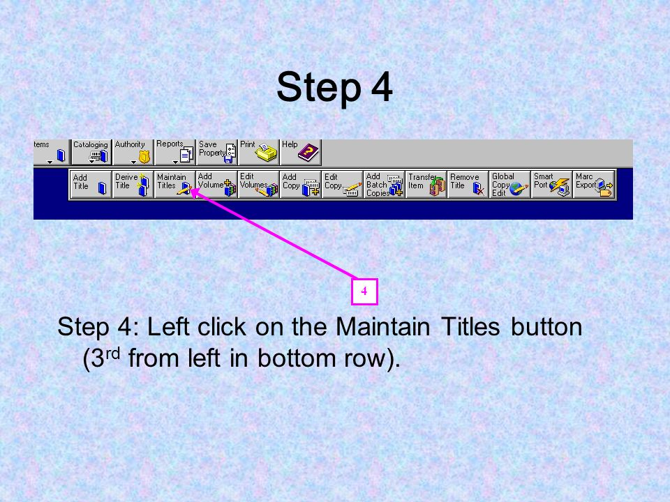 Step 3 Step 3: Left click on the Cataloging button (8 th from the left). 3