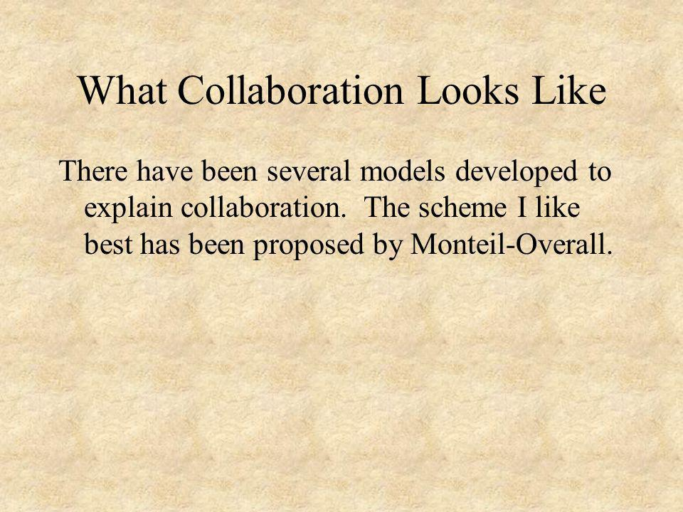 What Collaboration Looks Like There have been several models developed to explain collaboration.