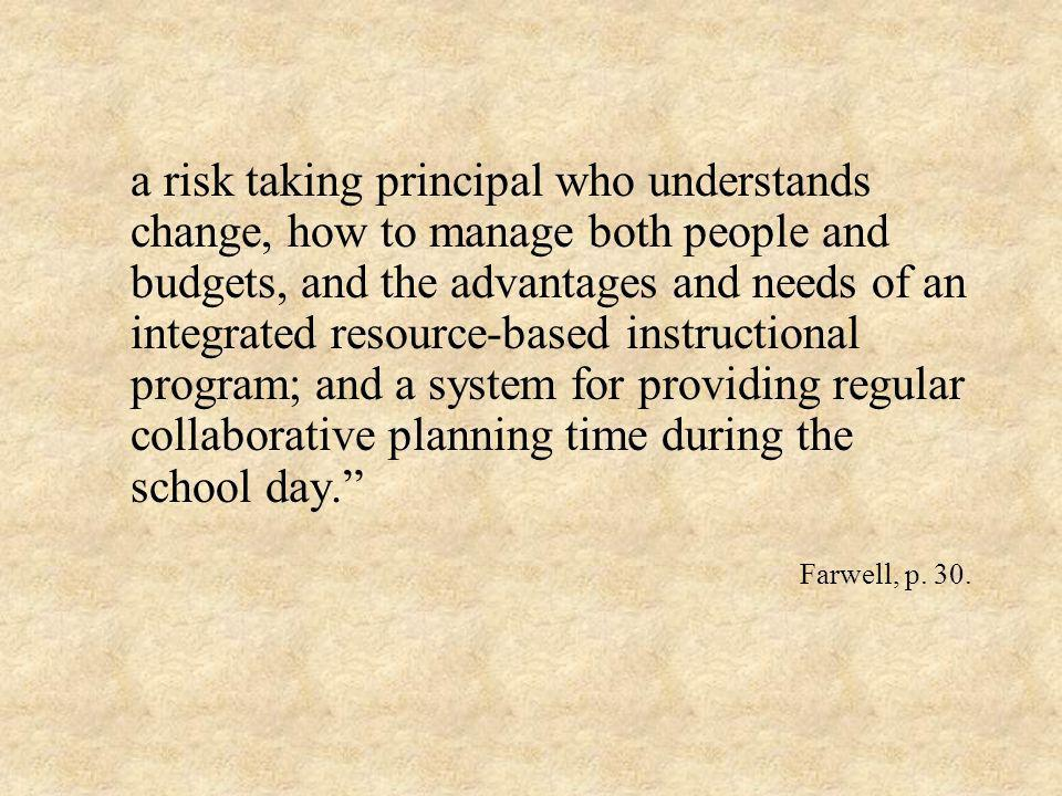 a risk taking principal who understands change, how to manage both people and budgets, and the advantages and needs of an integrated resource-based in