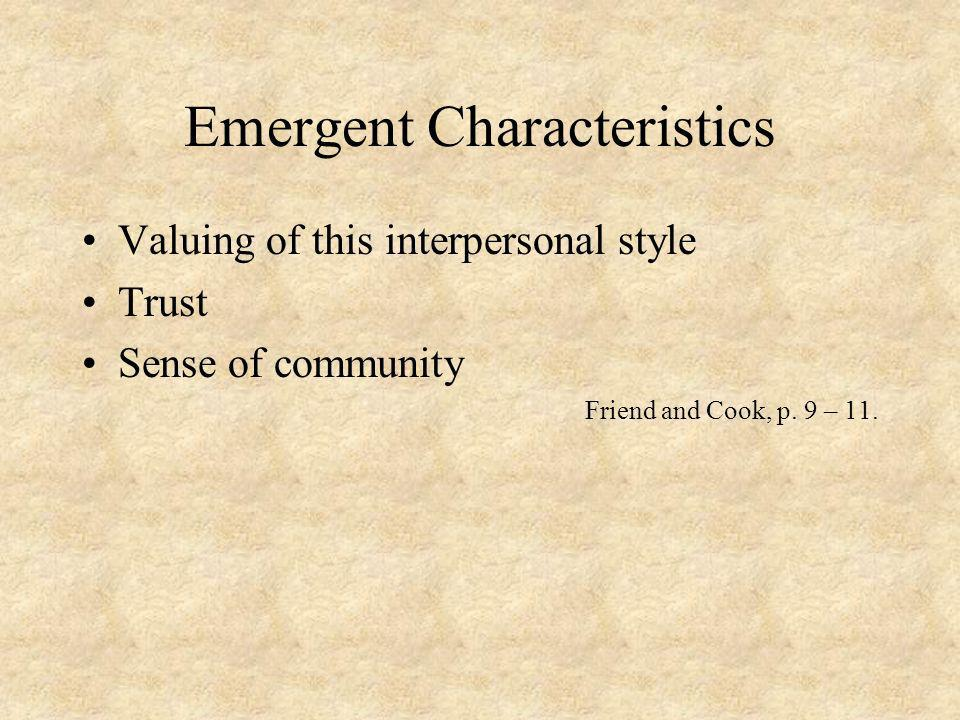 Emergent Characteristics Valuing of this interpersonal style Trust Sense of community Friend and Cook, p.