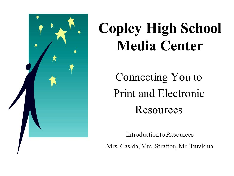 Copley High School Media Center Connecting You to Print and Electronic Resources Introduction to Resources Mrs.