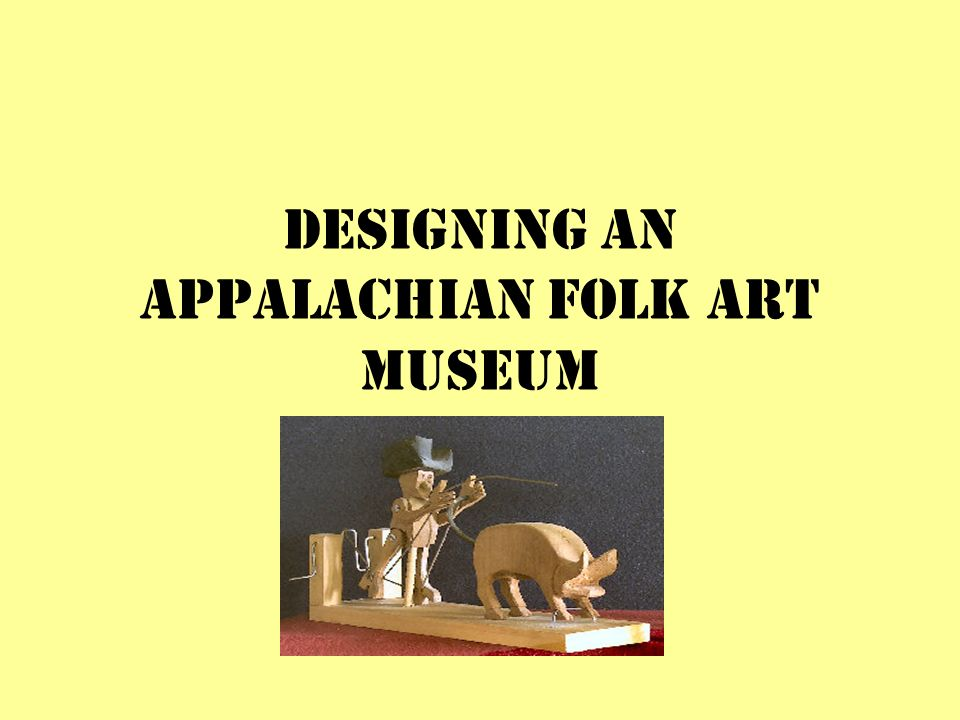 DESIGNING AN APPALACHIAN FOLK ART MUSEUM