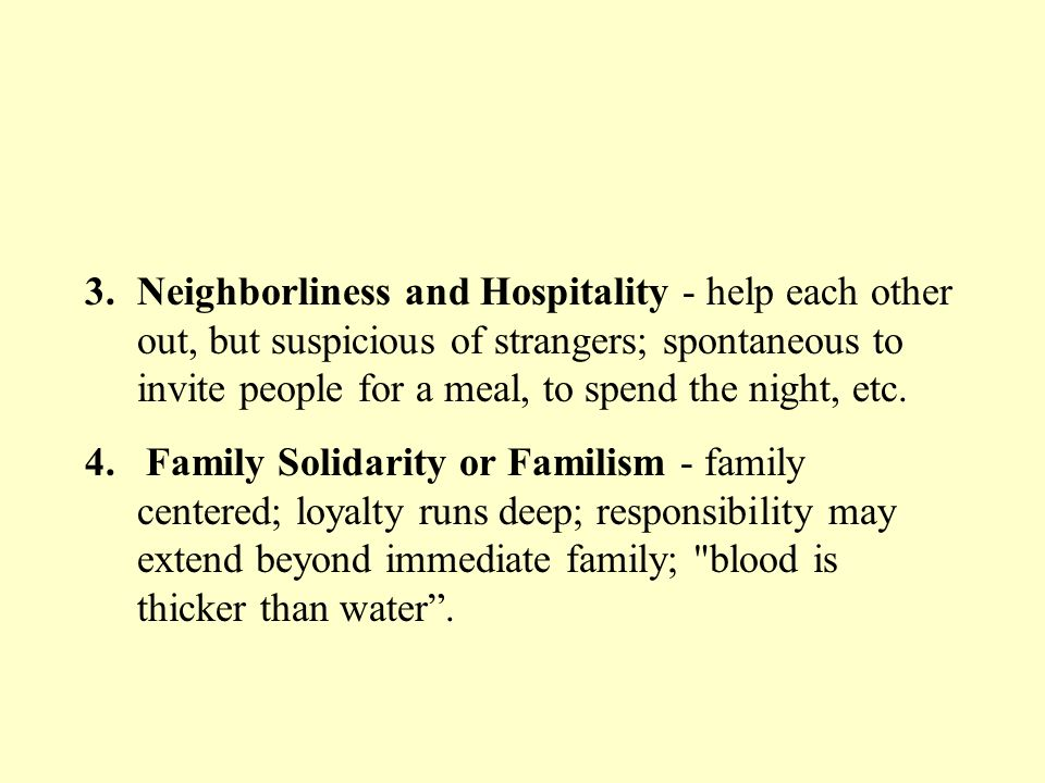 3.Neighborliness and Hospitality - help each other out, but suspicious of strangers; spontaneous to invite people for a meal, to spend the night, etc.