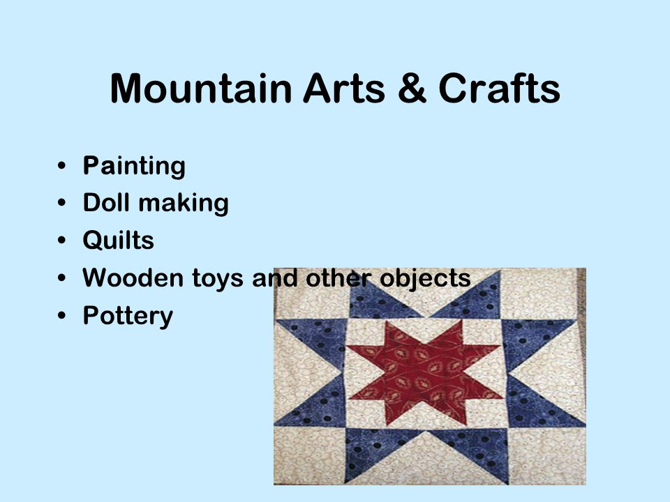 Mountain Arts & Crafts Painting Doll making Quilts Wooden toys and other objects Pottery