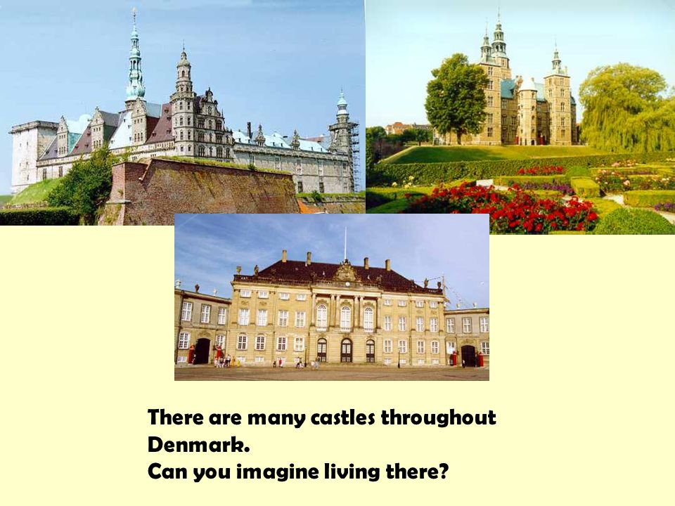 There are many castles throughout Denmark. Can you imagine living there