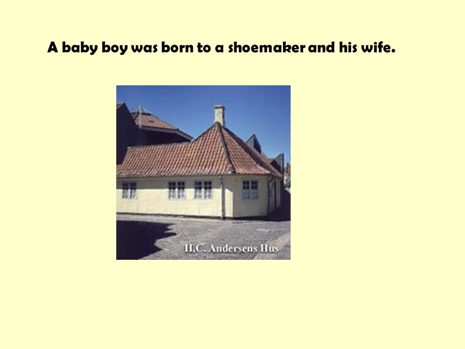A baby boy was born to a shoemaker and his wife.