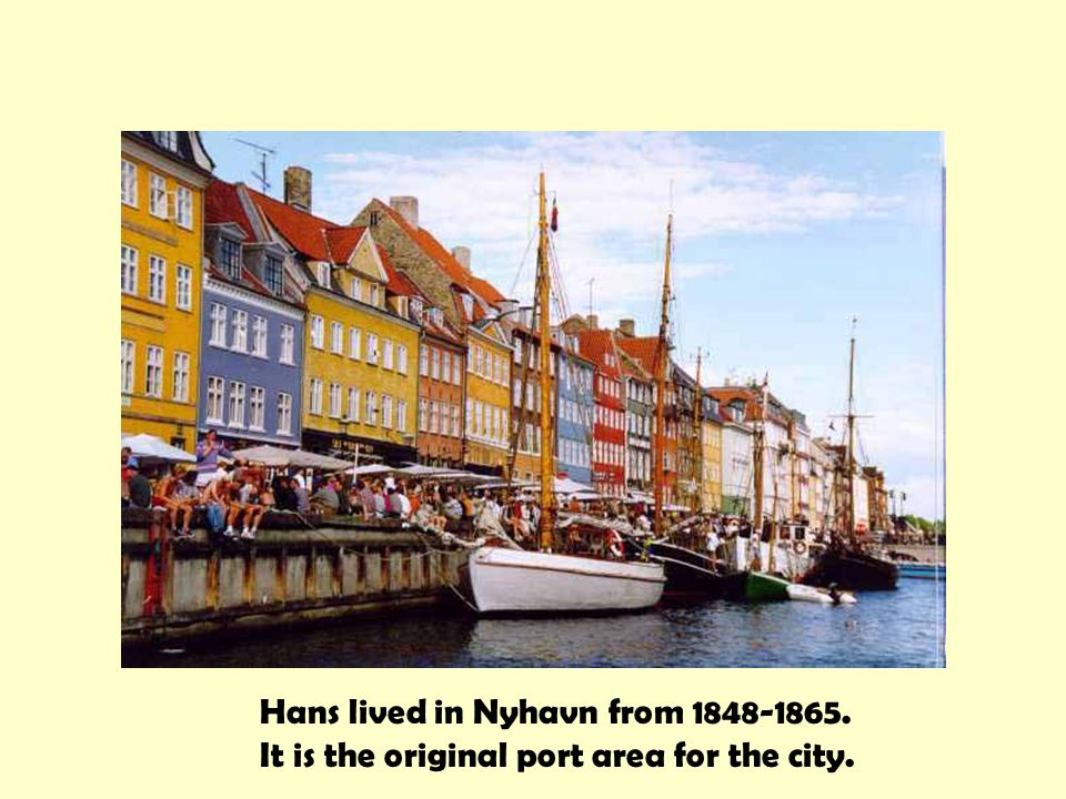 Hans lived in Nyhavn from It is the original port area for the city.