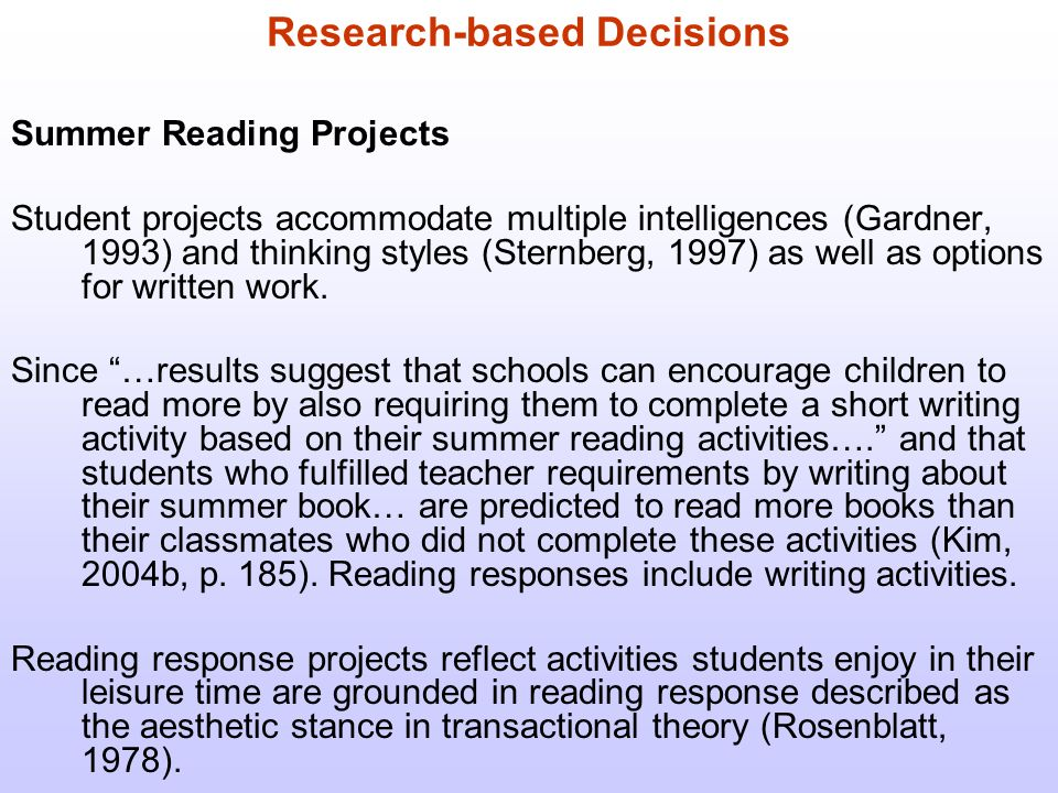Research-based Decisions Summer Reading Projects Student projects accommodate multiple intelligences (Gardner, 1993) and thinking styles (Sternberg, 1997) as well as options for written work.