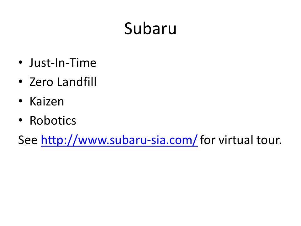 Subaru Just-In-Time Zero Landfill Kaizen Robotics See http://www.subaru-sia.com/ for virtual tour.http://www.subaru-sia.com/
