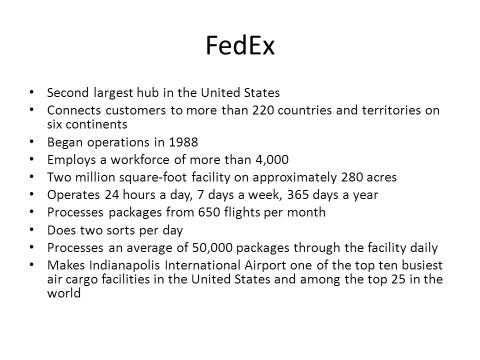 FedEx Second largest hub in the United States Connects customers to more than 220 countries and territories on six continents Began operations in 1988